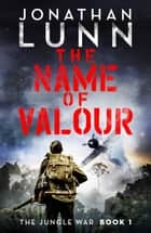 The Name of Valour ebook by Jonathan Lunn