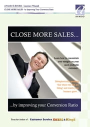 Close More Sales By Improving Your Conversion Ratio ebook by Winmill, Laurence
