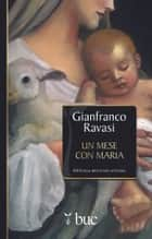 Un mese con Maria ebook by Gianfranco Ravasi