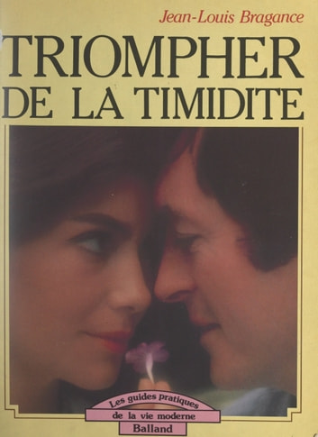 Triompher de la timidité eBook by Jean-Louis Bragance