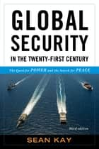 Global Security in the Twenty-First Century ebook by Sean Kay