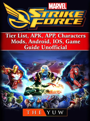 Marvel Strike Force, Tier List, APK, APP, Characters, Mods, Android, IOS,  Game Guide Unofficial ebook by The Yuw - Rakuten Kobo