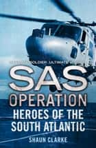 Heroes of the South Atlantic (SAS Operation) ebook by Shaun Clarke