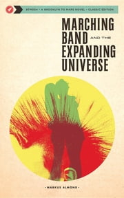 Marching Band and the Expanding Universe ebook by Markus Almond