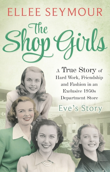 The Shop Girls: Eve's Story - Part 1 ebook by Ellee Seymour