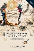 Cameralism in Practice - State Administration and Economy in Early Modern Europe ebook by Marten Seppel, Keith Tribe