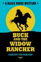 Buck and the Widow Rancher ebook by Carlton Youngblood