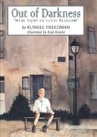 Out of Darkness - The Story of Louis Braille ebook by Russell Freedman, Kate Kiesler