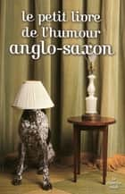 Le petit livre de l'humour anglo-saxon ebook by COLLECTIF
