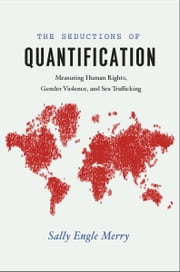 The Seductions of Quantification - Measuring Human Rights, Gender Violence, and Sex Trafficking ebook by Sally Engle Merry