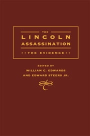 The Lincoln Assassination: The Evidence ebook by William C. Edwards,Edwards Steers Jr.