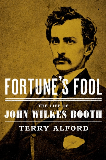 Fortune's Fool - The Life of John Wilkes Booth ebook by Terry Alford