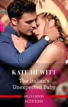 The Italian's Unexpected Baby ebook by Kate Hewitt