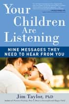 Your Children Are Listening ebook by Jim Taylor PhD