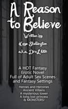 A Reason to Believe (Adult Fantasy Erotica) ebook by Kaye Skellington