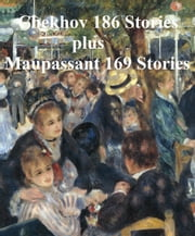 Chekhov and Maupassant: 362 Short Stories ebook by Anton Chekhov