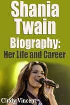 Shania Twain Biography Her Life and Career ebook by Cindy Vincent