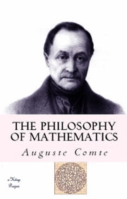 "The Philosophy of Mathematics - ""A True Definition of Mathematics"" ebook by Auguste Comte,W. M. Gillespie,Murat Ukray"
