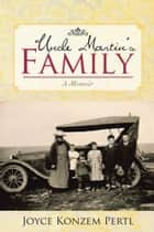 Uncle Martin's Family - A Memoir ebook by Joyce Konzem Pertl