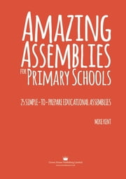 Amazing Assemblies for Primary Schools - 25 simple-to-prepare educational assemblies ebook by Mike Kent