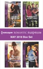 Harlequin Romantic Suspense May 2018 Box Set - Colton P.I. Protector\The Texas Soldier's Son\The Fugitive's Secret Child\Snowbound Security ebook by Regan Black, Karen Whiddon, Geri Krotow,...