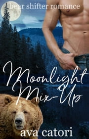 Moonlight Mix-Up - Bear Shifters of Louisiana, #3 ekitaplar by Ava Catori