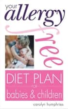 Your Allergy-free Diet Plan for Babies and Children ebook by Carolyn Humphries
