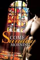 Come Sunday Morning ebook by Terry E. Hill