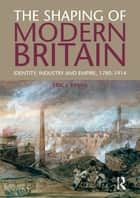 The Shaping of Modern Britain ebook by Eric Evans