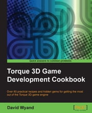 Torque 3D Game Development Cookbook ebook by David Wyand