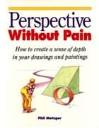 Perspective Without Pain ebook by Phil Metzger