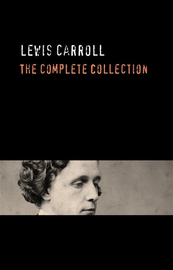 Lewis Carroll: The Complete Collection ebook by Lewis Carroll