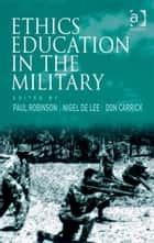 Ethics Education in the Military ebook by Nigel de Lee,Mr Don Carrick,Professor Paul Robinson
