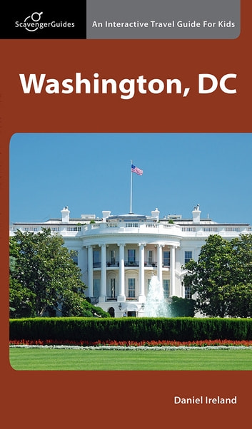 Scavenger Guides Washington, DC - An Interactive Travel Guide For Kids ebook by Daniel Ireland