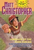 Comeback of the Home Run Kid ebook by Matt Christopher