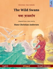 The Wild Swans – বন্য রাজহাঁস (English – Bengali (Bangla)). Bilingual children's book based on a fairy tale by Hans Christian Andersen, age 4-6 and up ebook by Ulrich Renz, Marc Robitzky