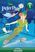 Peter Pan - A Disney Reader (Level 1) ebook by Disney Book Group
