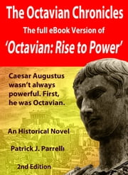 The Octavian Chronicles - Octavian: Rise to Power ebook by Patrick Parrelli