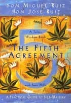 The Fifth Agreement - A Practical Guide to Self-Mastery ebook by don Miguel Ruiz, don Jose Ruiz, Janet Mills