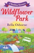 Wildflower Park – Part Two: A Budding Romance (Wildflower Park Series) eBook by Bella Osborne