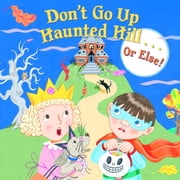Don't Go Up Haunted Hill...or Else! ebook by Random House,Lizzy Rockwell