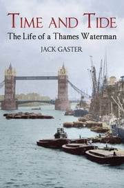 Time And Tide: The Life Of A Thames Waterman ebook by Jack Gaster