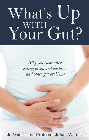 What's Up With Your Gut? - why you bloat after eating bread and pasta… and other gut problems ebook by Jo Waters,Julian Walters
