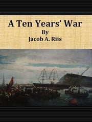 A Ten Years' War ebook by Jacob A. Riis