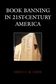 Book Banning in 21st-Century America ebook by Emily J. M. Knox