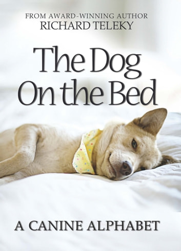The Dog on the Bed - A Canine Alphabet ebook by Richard Teleky