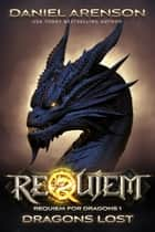 Dragons Lost - Requiem: Requiem for Dragons, Book 1 ebook by Daniel Arenson