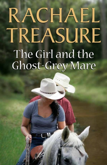 Girl & the Ghost-Grey Mare ebook by Rachael Treasure