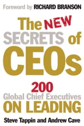 The New Secrets of CEOs - 200 Global Chief Executives on Leading ebook by Steve Tappin,Andrew Cave