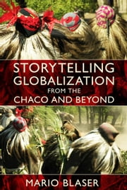 Storytelling Globalization from the Chaco and Beyond ebook by Mario Blaser,Arturo Escobar,Dianne Rocheleau